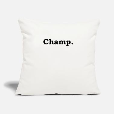 "Champ Champ. - Throw Pillow Cover 18"" x 18"""