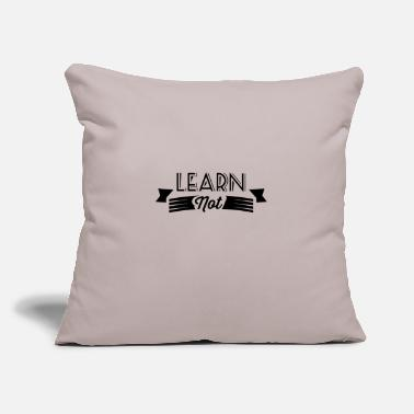 "Learn Not learn - Throw Pillow Cover 18"" x 18"""