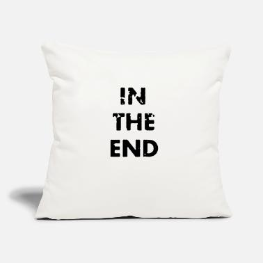 "End In the end - Throw Pillow Cover 18"" x 18"""