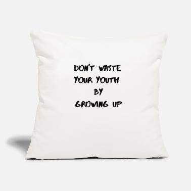 "Don t Waste your youth By Growing Up - Throw Pillow Cover 18"" x 18"""