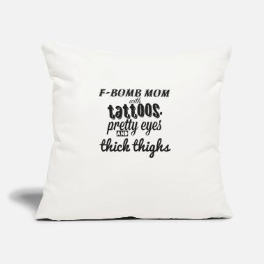"Peuf F bomb mom with tattoos pretty eyes & thick thighs - Throw Pillow Cover 18"" x 18"""