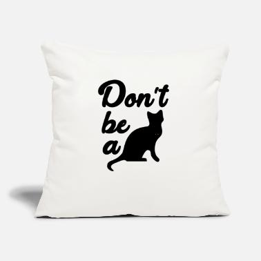 "Pussy Don't be a pussy - Throw Pillow Cover 18"" x 18"""