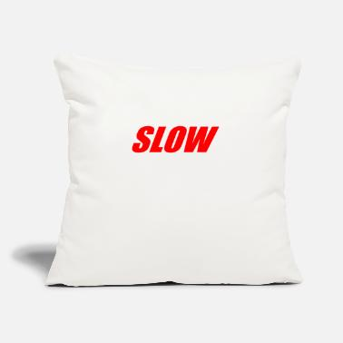 "Slow SLOW - Throw Pillow Cover 18"" x 18"""