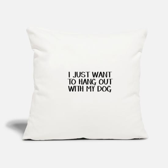 "Dog Owner Pillow Cases - I just want to hang out with my dog - Throw Pillow Cover 18"" x 18"" natural white"