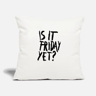 "Is It Friday Yet IS IT FRIDAY, YET? - Throw Pillow Cover 18"" x 18"""