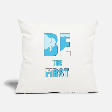 "First be the first - Throw Pillow Cover 18"" x 18"""