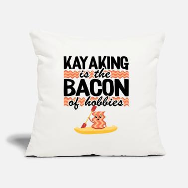 "Kayak Kayaking Is The Bacon Of Hobbies Kayak Funny - Throw Pillow Cover 18"" x 18"""
