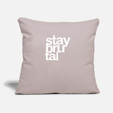 "Brutal Stay Brutal - Throw Pillow Cover 18"" x 18"""