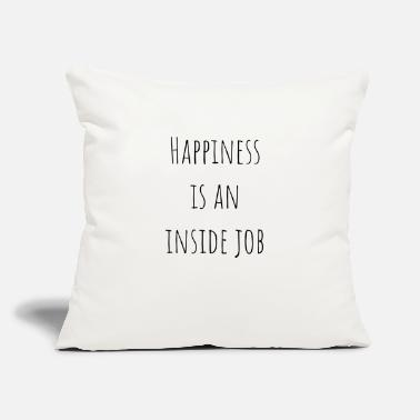 "Happiness Happiness is an inside job t-shirt - Throw Pillow Cover 18"" x 18"""