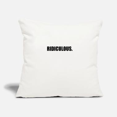 "Ridiculous RIDICULOUS - Throw Pillow Cover 18"" x 18"""