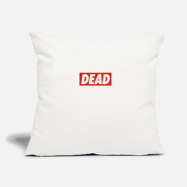 "Dead DEAD - Throw Pillow Cover 18"" x 18"""