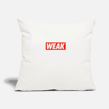 "Weakness WEAK - Throw Pillow Cover 18"" x 18"""
