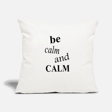 "Calm be calm and calm - Throw Pillow Cover 18"" x 18"""