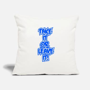 "Take It Or Leave It take it or leave it! - Throw Pillow Cover 18"" x 18"""
