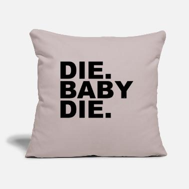 "Die die baby die - Throw Pillow Cover 18"" x 18"""