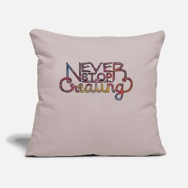 "Never Stop Creating - clr - Throw Pillow Cover 18"" x 18"""