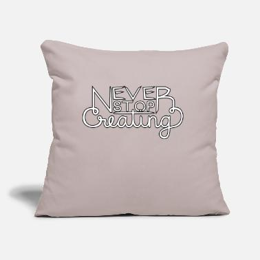 "Never Stop Creating - w/b - Throw Pillow Cover 18"" x 18"""