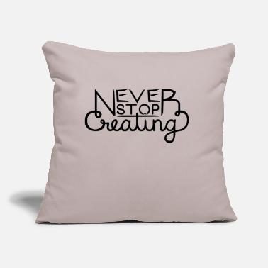 "Never Stop Creating - Throw Pillow Cover 18"" x 18"""