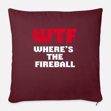 "Wtf Fireball WTF Where's The Fireball Party Drinking Alcohol Shots Tee - Throw Pillow Cover 18"" x 18"""