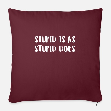 "Stupid Stupid Is As Stupid Does - Throw Pillow Cover 18"" x 18"""
