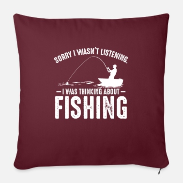 "Turn I Was Thinking About Fishing Angling Fisher Funny - Throw Pillow Cover 18"" x 18"""