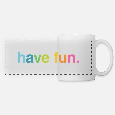 Fun Have fun - Panoramic Mug