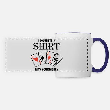 Hold'em That Was Bought With Your Money. Motive - Panoramic Mug