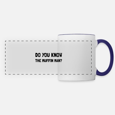 Man Do You Know Muffin Man - Panoramic Mug