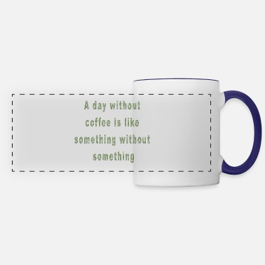 Funny Coffee Quote A Day Without Coffee Funny Saying Coffee Quote - Panoramic Mug