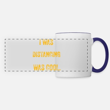 Social I was social distancing before it was cool. - Panoramic Mug