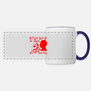 6 Feet Out Of My Space Or I Break Your Face - Panoramic Mug