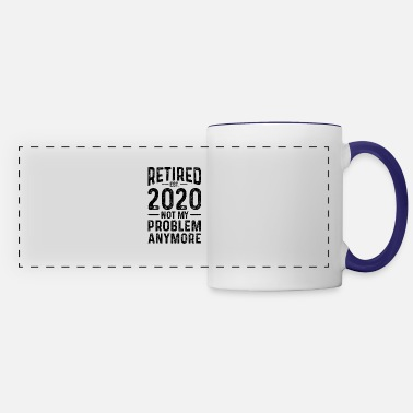 2020 Retired 2020 Not My Problem Anymore - Panoramic Mug