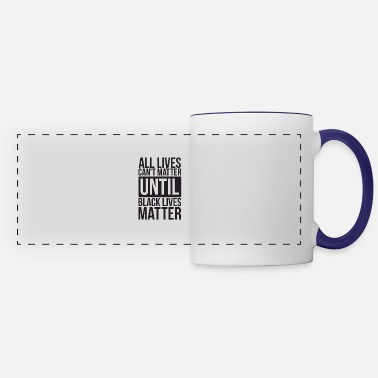 Nyc All Lives Can't Matter Until Black Lives Matter - Panoramic Mug