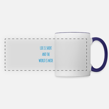 Life Is Short And The World Is Wide Life is short and the world is wide - Panoramic Mug