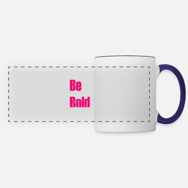 Bold Be bold - Panoramic Mug