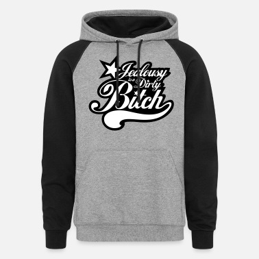 Material Jealousy is a Dirty Bitch - Unisex Colorblock Hoodie