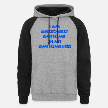 Awesome I am awesomely awesome - Unisex Colorblock Hoodie