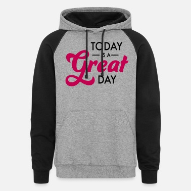 Great Day great day - Unisex Colorblock Hoodie