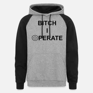 BITCH I OPERATE cleare letter - Unisex Colorblock Hoodie