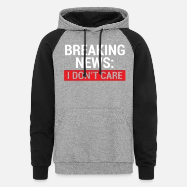 News Breaking News Funny Sarcastic T-shirt - Unisex Colorblock Hoodie