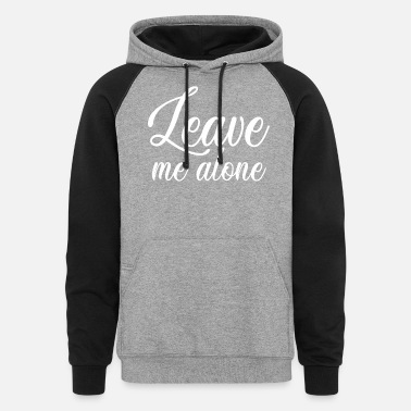 Bold Leave me alone - Unisex Colorblock Hoodie