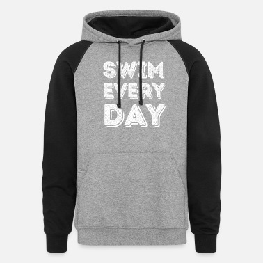 Swimmer Swim Every Day - Funny Swimmer Gift - Unisex Colorblock Hoodie