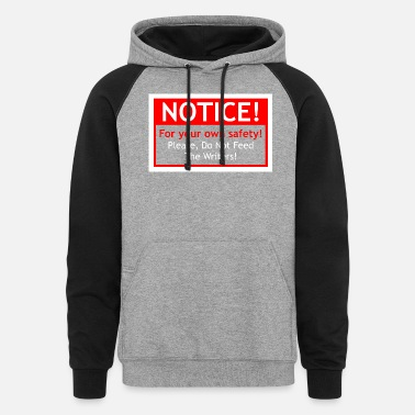 Safety Notice For Your Own Safety Please Dont Feed Writer - Unisex Colorblock Hoodie