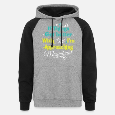 Idea Age - If things get better with age, I'm approachi - Unisex Colorblock Hoodie