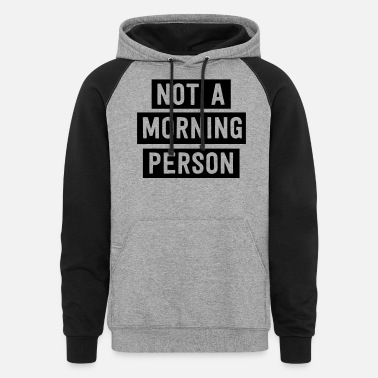 Morning Not a morning person - Unisex Colorblock Hoodie