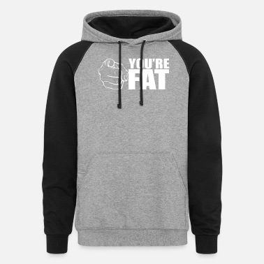 YOURE FAT - Unisex Colorblock Hoodie