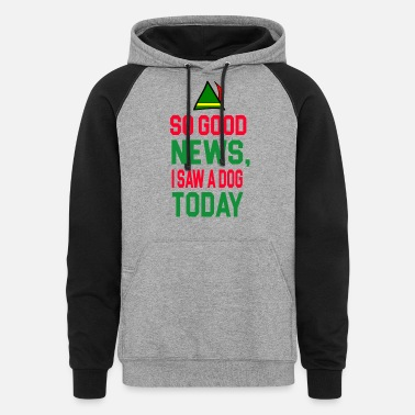 Today Elf - So Good News I Saw A Dog Today - Unisex Colorblock Hoodie