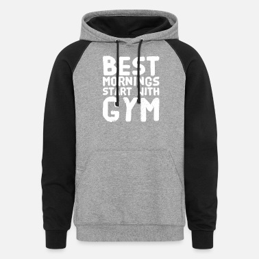 Morning Best mornings start with gym - Unisex Colorblock Hoodie