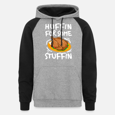 Thanksgiving Meal I Am Huffin For Some Stuffin Thanksgiving Meal - Unisex Colorblock Hoodie