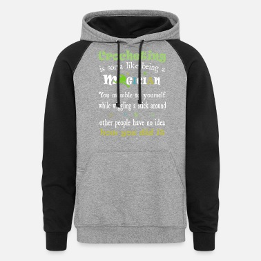 crocheting is sorta like being a magicial crochet - Unisex Colorblock Hoodie